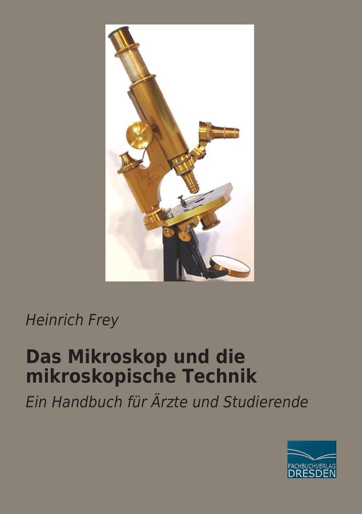 Das Mikroskop und die mikroskopische Technik al...