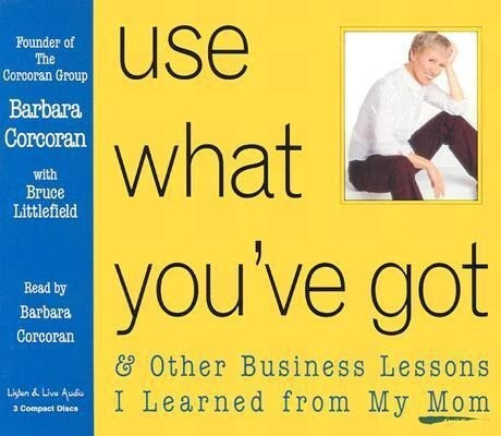 Use What You've Got: & Other Business Lessons I Learned from My Mom als Hörbuch