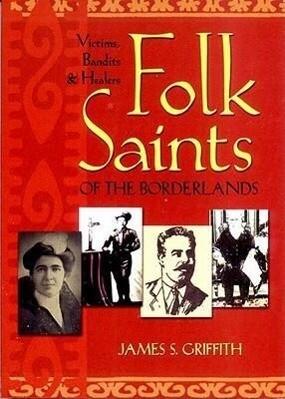 Folk Saints of the Borderlands: Victims, Bandits & Healers als Taschenbuch