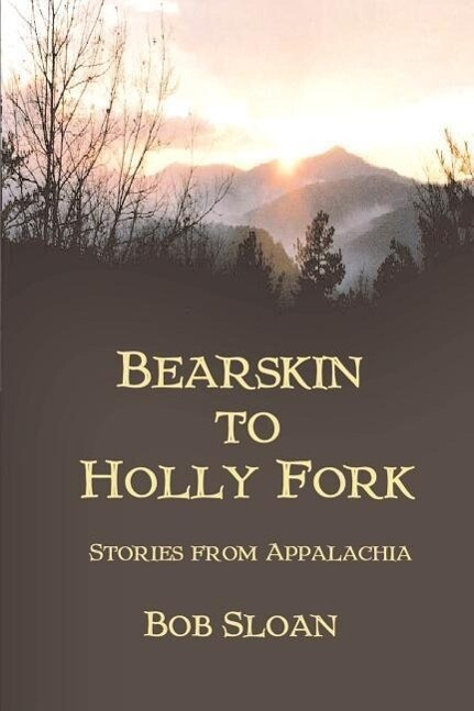 Bearskin to Holly Fork -- Stories from Appalachia als Taschenbuch