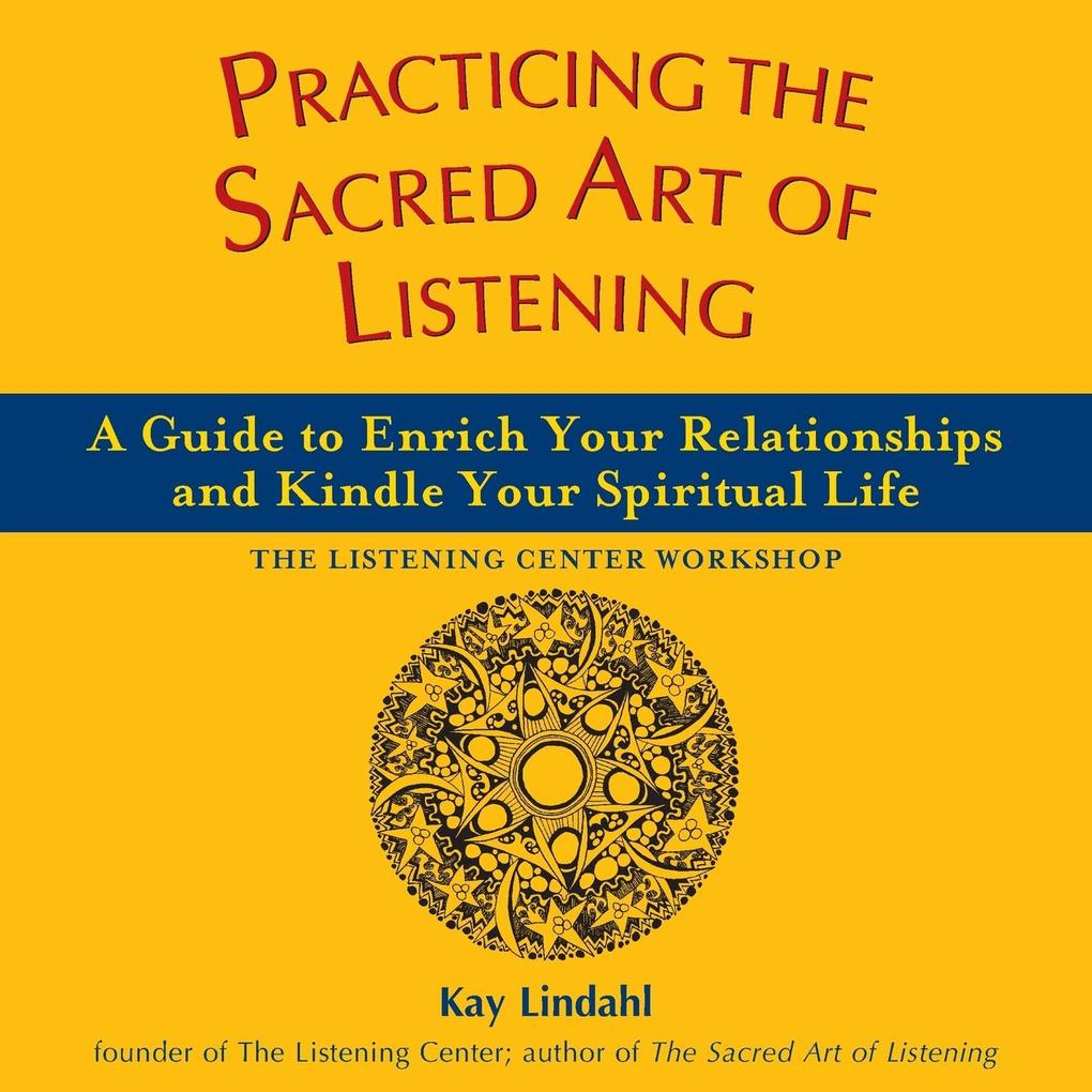 Practicing the Sacred Art of Listening: A Guide to Enrich Your Relationships and Kindle Your Spiritual Life als Taschenbuch
