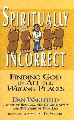 Spiritually Incorrect: Finding God in All the Wrong Places als Buch