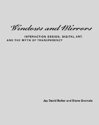 Windows and Mirrors: Interaction Design, Digital Art, and the Myth of Transparency als Buch