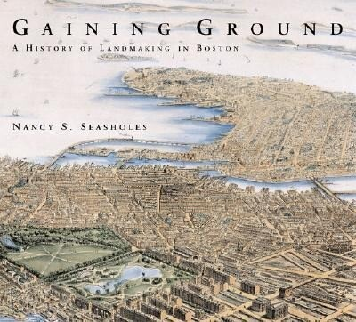 Gaining Ground: A History of Landmaking in Boston als Buch