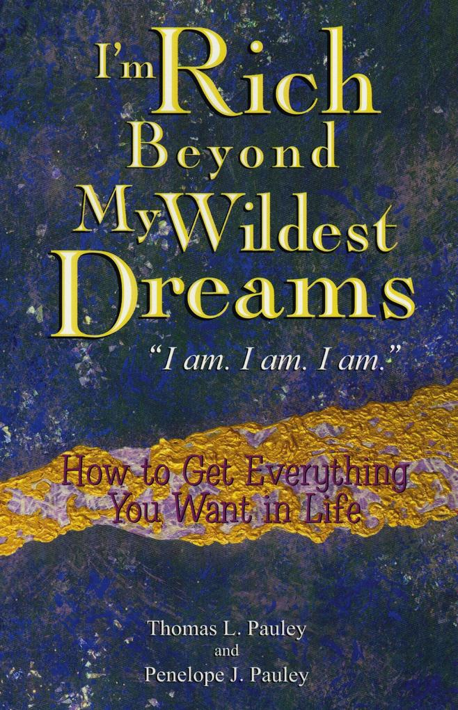 """I'm Rich Beyond My Wildest Dreams """"I Am. I Am. I Am."""": How to Get Everything You Want in Life als Taschenbuch"""