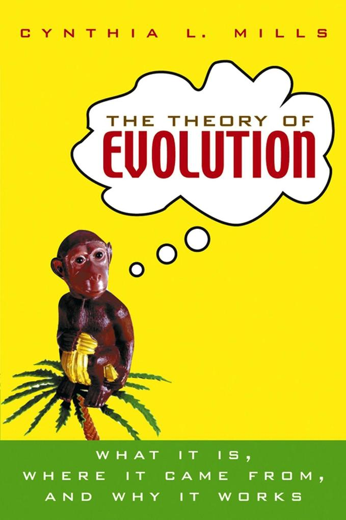 The Theory of Evolution: What It Is, Where It Came From, and Why It Works als Taschenbuch