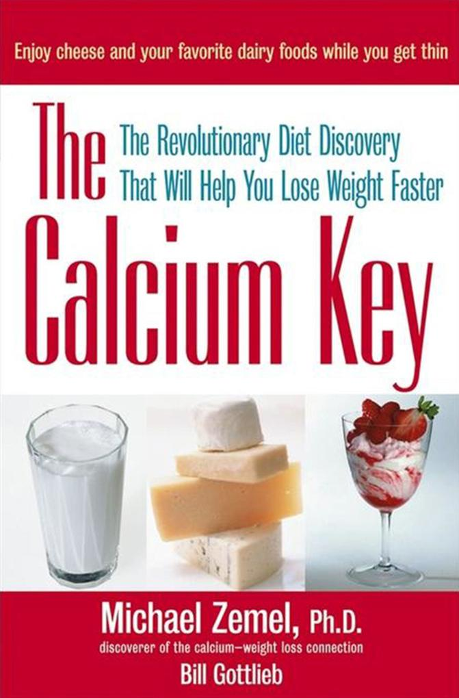 The Calcium Key: The Revolutionary Diet Discovery That Will Help You Lose Weight Faster als Buch