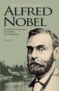 Alfred Nobel. Der Erfinder des Dynamits und Gründer der Nobelstiftung. Biografie