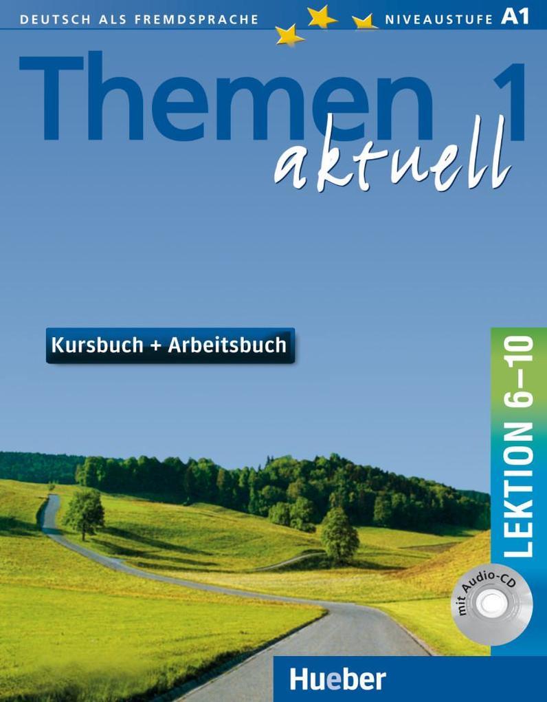 Themen aktuell 1. Kursbuch und Arbeitsbuch. Lektion 6 - 10. Mit CD als Buch