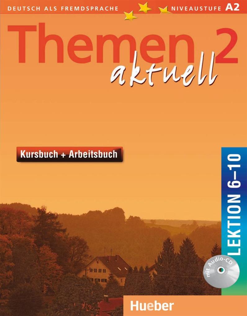 Themen aktuell 2. Kursbuch und Arbeitsbuch. Lektion 6 - 10 als Buch
