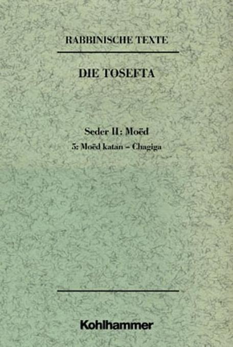 Rabbinische Texte. Erste Reihe: Die Tosefta. Bd. II: Seder Moed. Teil 5: Moed katan - Chagiga als Buch