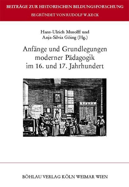 Anfänge und Grundlegungen moderner Pädagogik im 16. und 17. Jahrhundert als Buch