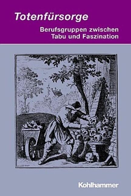 Totenfürsorge - Berufsgruppen zwischen Tabu und Faszination als Buch