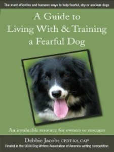 A Guide to Living With & Training a Fearful Dog...