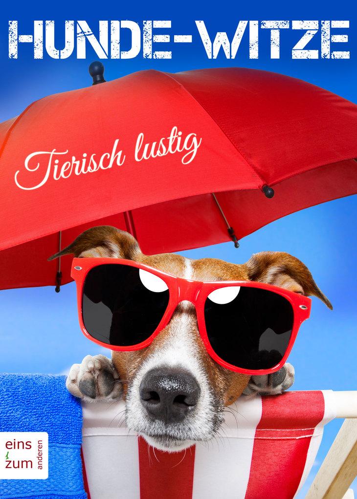 Hunde-Witze: Tierisch lustig! Die besten Witze,...
