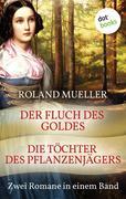 Der Fluch des Goldes & Die Töchter des Pflanzenjägers