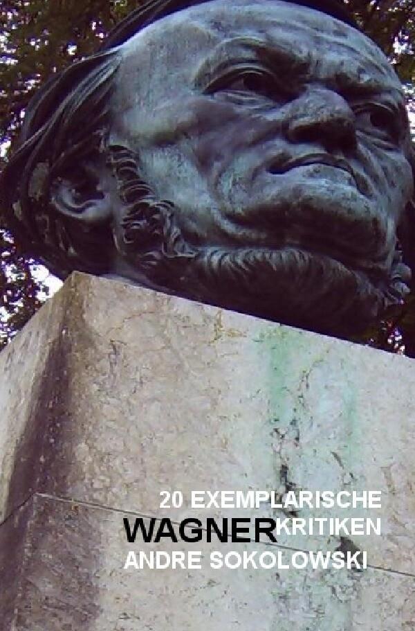 20 exemplarische Wagnerkritiken von Andre Sokolowski als Buch