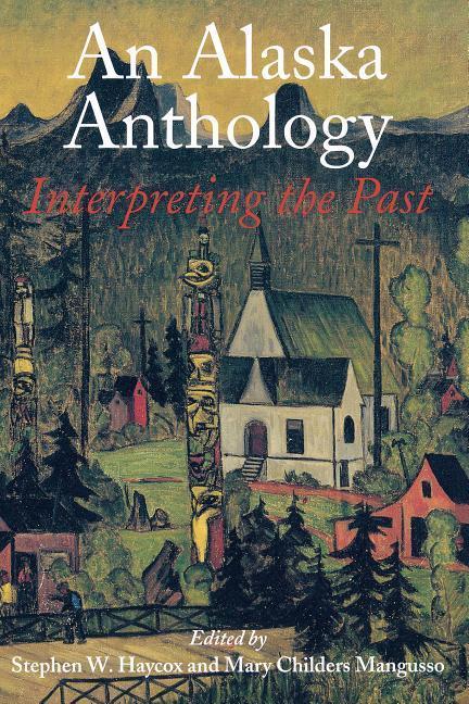 An Alaska Anthology: Interpreting the Past als Taschenbuch