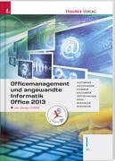Officemanagement und angewandte Informatik 1 BS Office 2013 inkl. Übungs-CD-ROM
