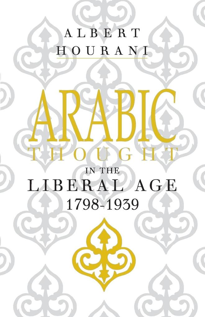 Arabic Thought in the Liberal Age 1798-1939 als Buch