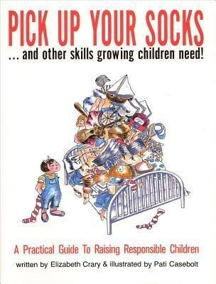 Pick Up Your Socks . . . and Other Skills Growing Children Need!: A Practical Guide to Raising Responsible Children als Buch