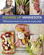 Dishing Up(r) Minnesota: 150 Recipes from the Land of 10,000 Lakes