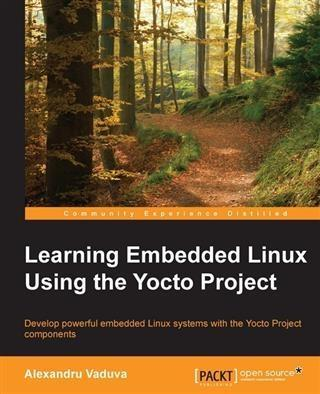 Learning Embedded Linux Using the Yocto Project...