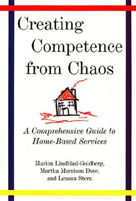 Creating Competence from Chaos: A Comprehensive Guide to Home-Based Services als Buch