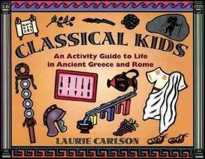 Classical Kids: An Activity Guide to Life in Ancient Greece and Rome als Taschenbuch