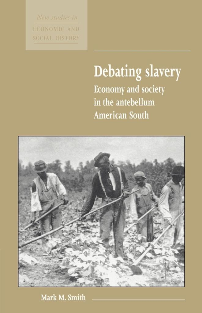 Debating Slavery: Economy and Society in the Antebellum American South als Buch