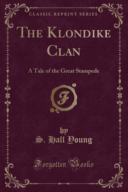 The Klondike Clan als Taschenbuch von S. Hall Y...