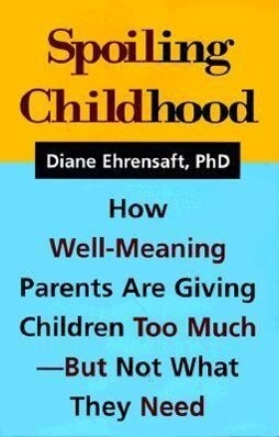 Spoiling Childhood: How Well-Meaning Parents Are Giving Children Too Much - But Not What They Need als Taschenbuch