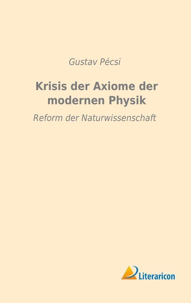 Krisis der Axiome der modernen Physik als Buch ...