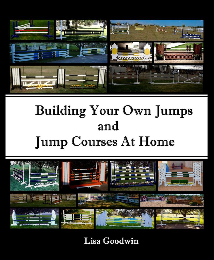 Building Your Own Jumps and Jump Courses at Hom...