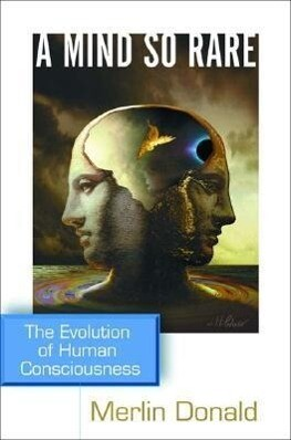 A Mind So Rare: The Evolution of Human Consciousness als Buch