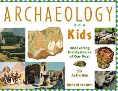 Archaeology for Kids Uncovering the Mysteries of Our Past, 25 Activities als Taschenbuch