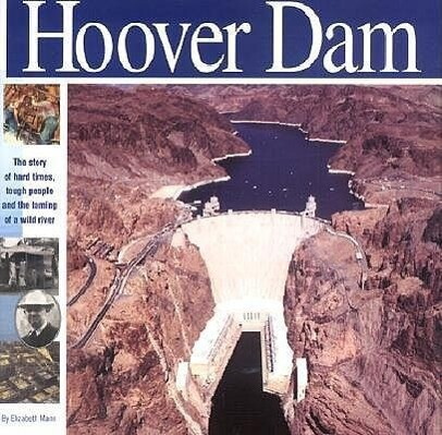 The Hoover Dam: The Story of Hard Times, Tough People and the Taming of a Wild River als Buch
