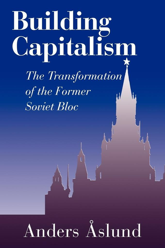 Building Capitalism: The Transformation of the Former Soviet Bloc als Buch