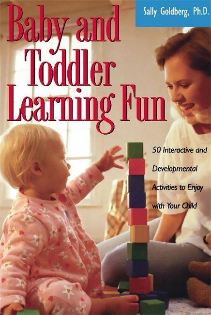 Baby and Toddler Learning Fun: 50 Interactive and Developmental Activities to Enjoy with Your Child als Taschenbuch