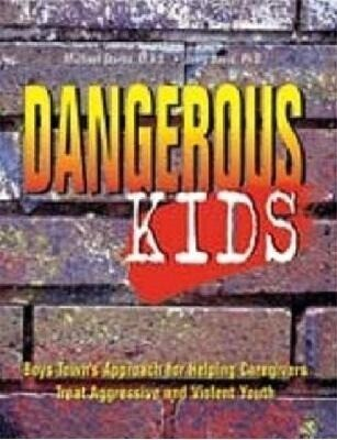 Dangerous Kids: Boys Town's Approach for Helping Caregivers Treat Aggressive Andviolent Youth als Taschenbuch