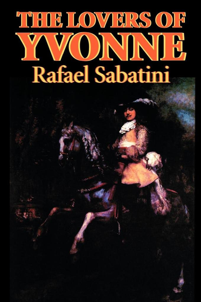 The Lovers of Yvonne by Rafael Sabatini, Fiction, Historical, Action & Adventure als Taschenbuch