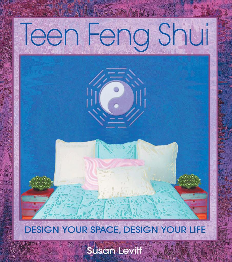 Teen Feng Shui: Design Your Space, Design Your Life als Taschenbuch