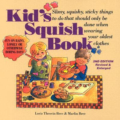 Kid's Squish Book: Slimy, Squishy, Sticky Things to Do That Should Only Be Done When Wearing Your Oldest Clothes als Taschenbuch