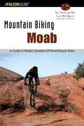 Moab: A Guide to Moab's Greatest Off-Road Bicycle Rides
