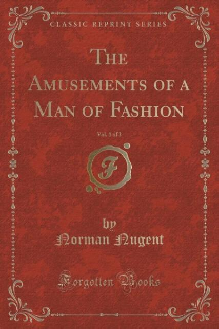The Amusements of a Man of Fashion, Vol. 1 of 3...