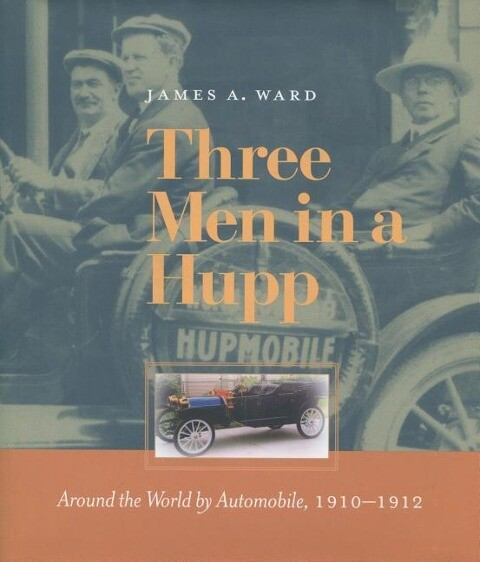 Three Men in a Hupp: Around the World by Automobile, 1910-1912 als Buch