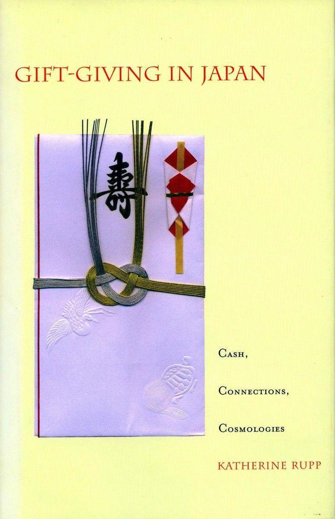 Gift-Giving in Japan: Cash, Connections, Cosmologies als Taschenbuch