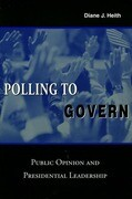 Polling to Govern: Public Opinion and Presidential Leadership