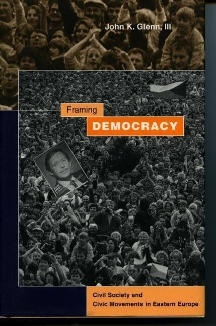 Framing Democracy: Civil Society and Civic Movements in Eastern Europe als Taschenbuch