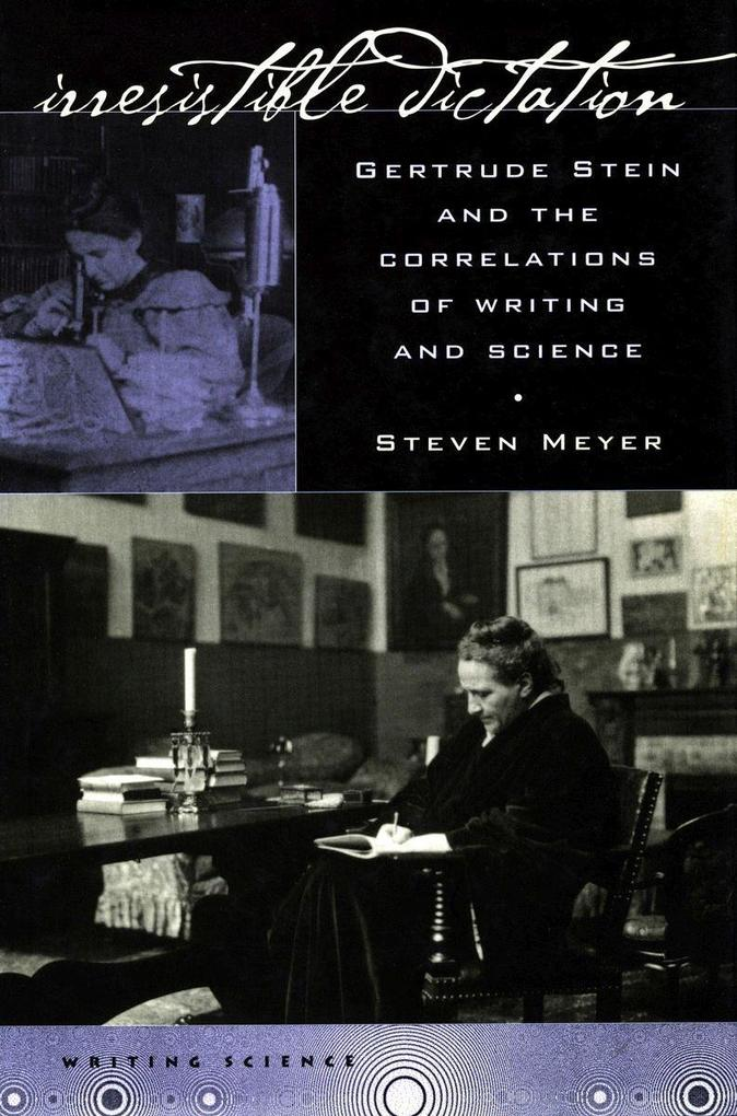 Irresistible Dictation: Gertrude Stein and the Correlations of Writing and Science als Taschenbuch